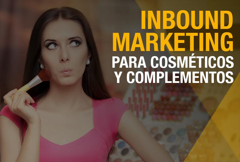 ¿Cómo utilizar el inbound marketing en la industria de cosmética y belleza?